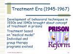 treatment era 1945 1967