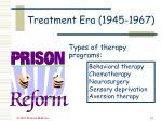 treatment era 1945 196735