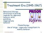 treatment era 1945 196736