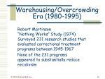 warehousing overcrowding era 1980 1995