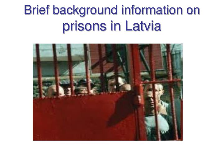 B rief background information on prisons in latvia