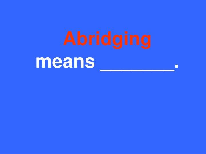 Abridging