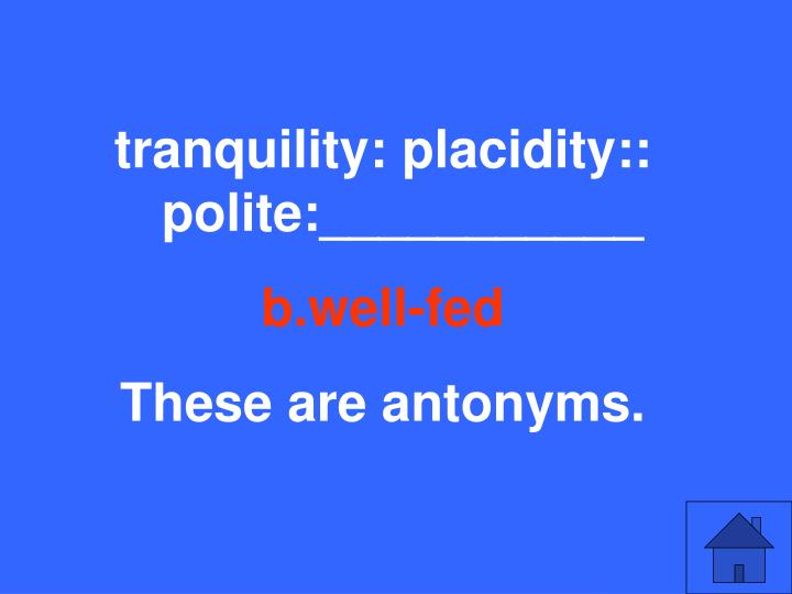 tranquility: placidity::