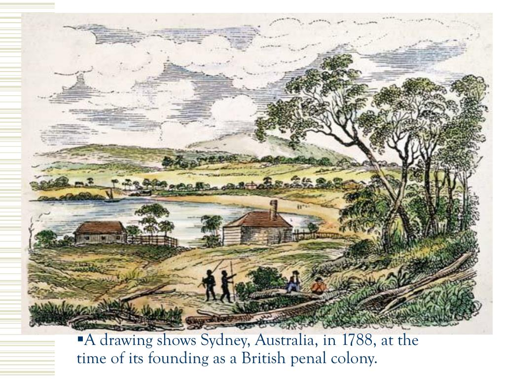 A drawing shows Sydney, Australia, in 1788, at the time of its founding as a British penal colony.