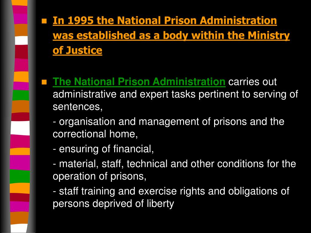 In 1995 the National Prison Administration was established as a body within the Ministry of Justice