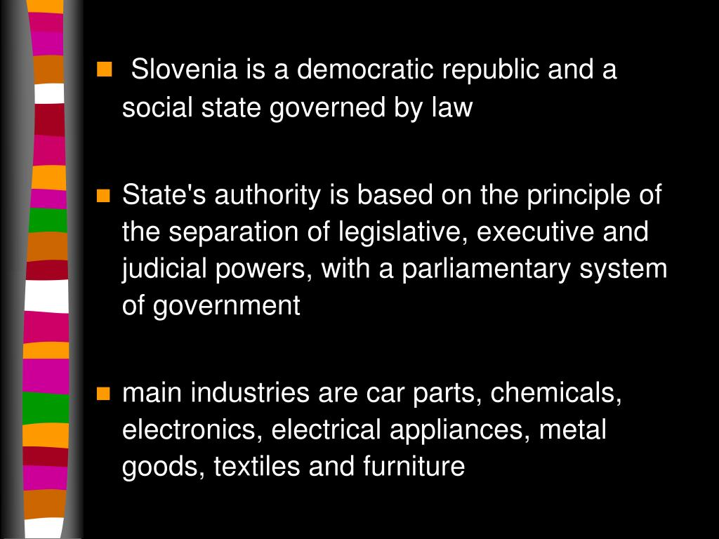 Slovenia is a democratic republic and a social state governed by law