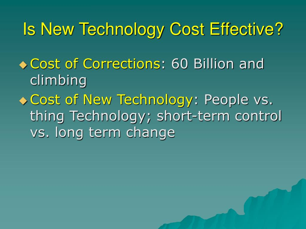 Is New Technology Cost Effective?