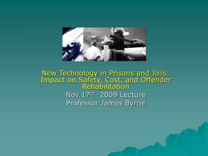 New Technology in Prisons and Jails: Impact on Safety, Cost, and Offender Rehabilitation
