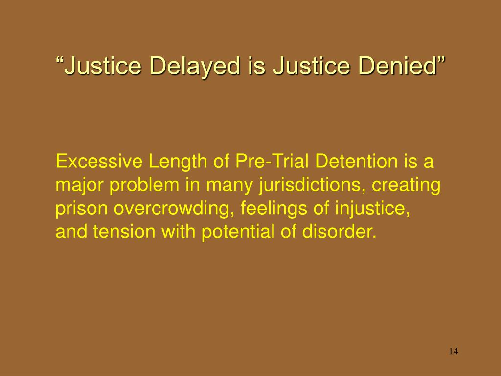 """Justice Delayed is Justice Denied"""