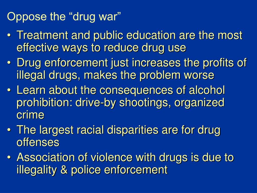 "Oppose the ""drug war"""