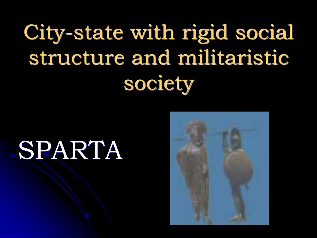 City-state with rigid social structure and militaristic society