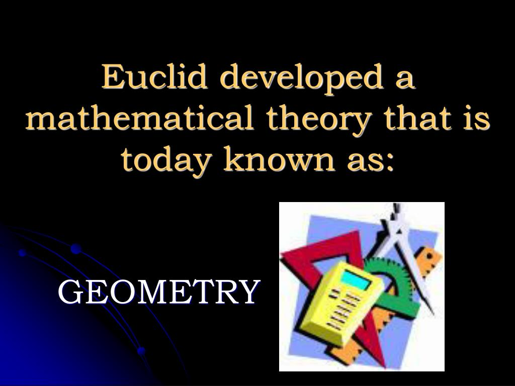 Euclid developed a mathematical theory that is today known as: