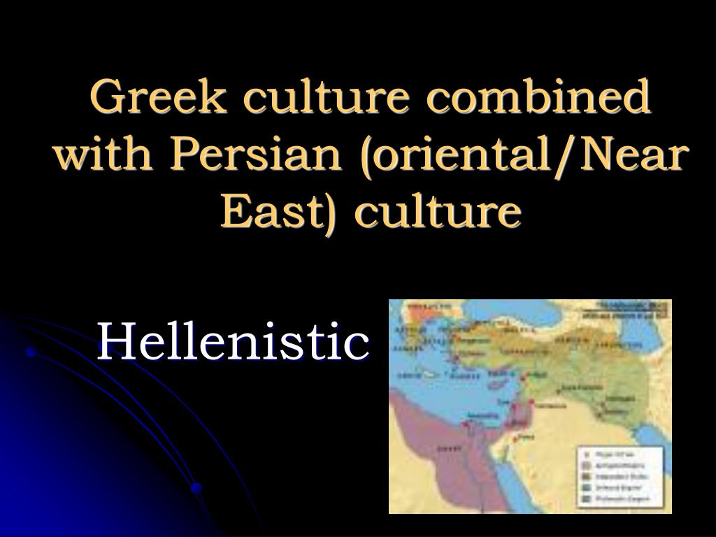 Greek culture combined with Persian (oriental/Near East) culture