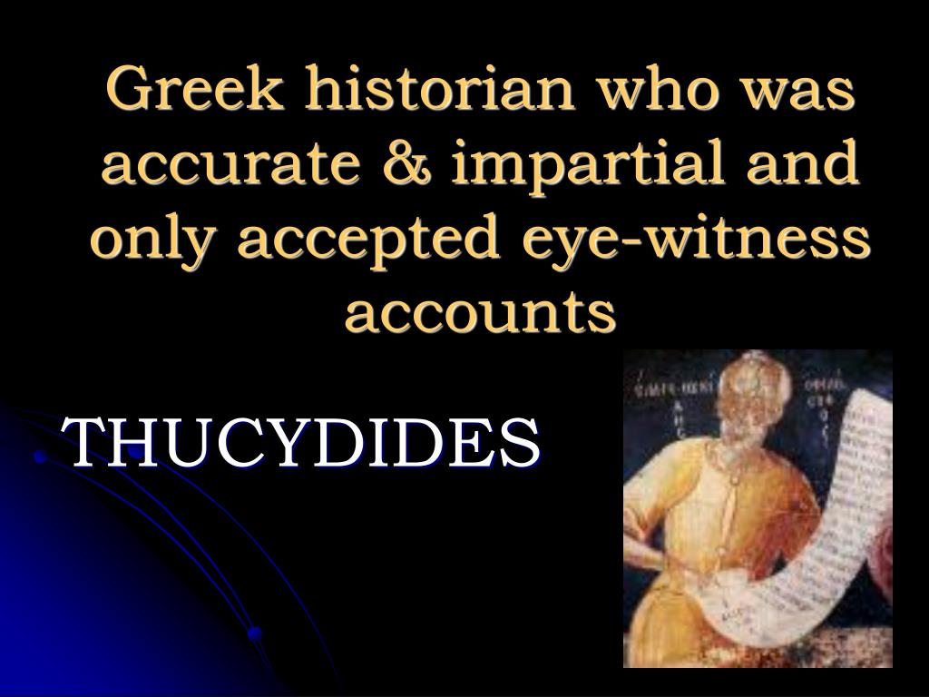 Greek historian who was accurate & impartial and only accepted eye-witness accounts