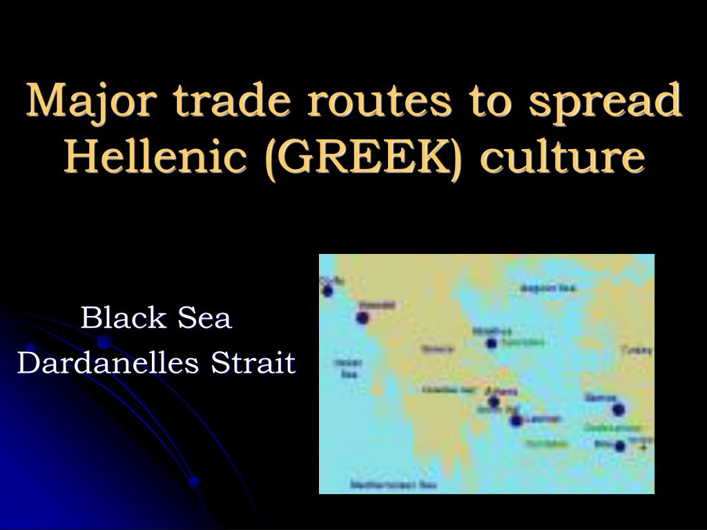 Major trade routes to spread Hellenic (GREEK) culture