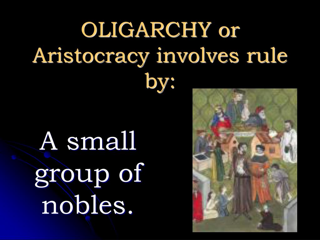 OLIGARCHY or Aristocracy involves rule by: