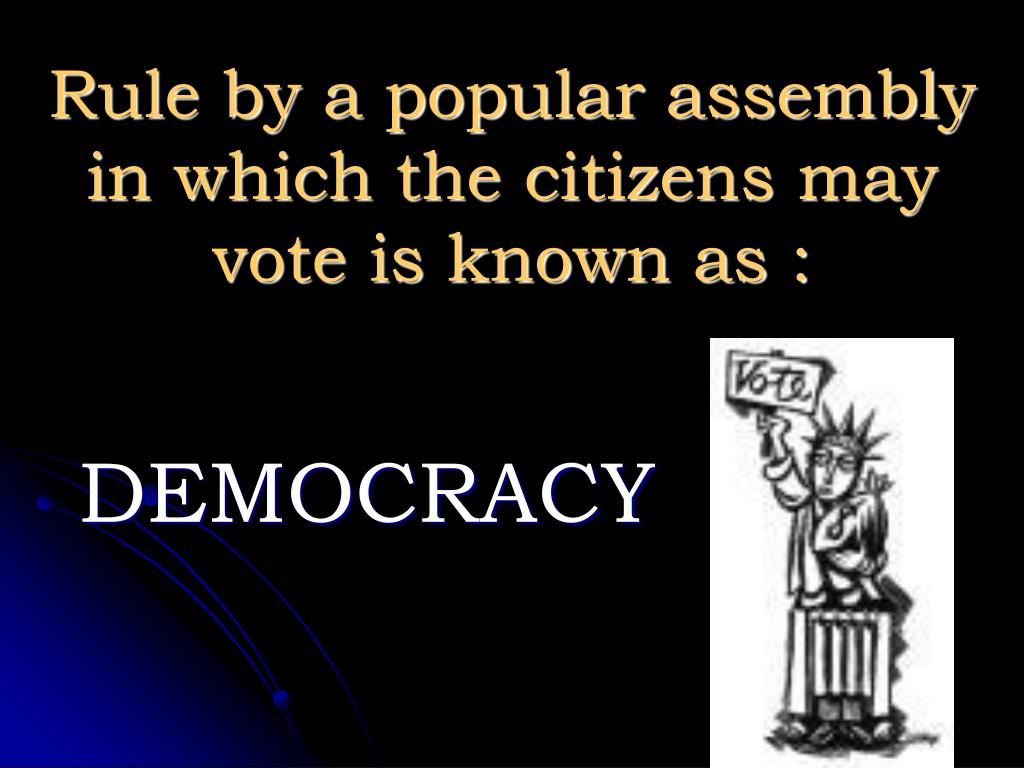 Rule by a popular assembly in which the citizens may vote is known as :