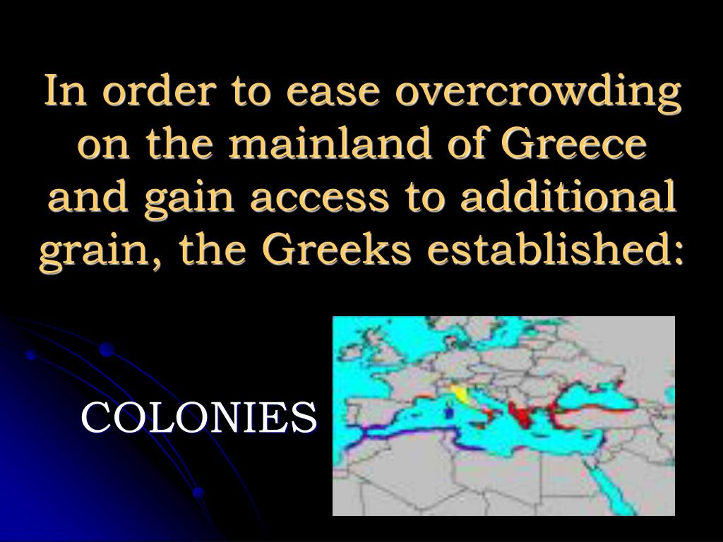 In order to ease overcrowding on the mainland of Greece and gain access to additional grain, the Greeks established: