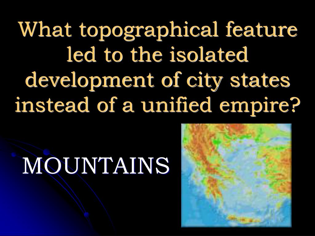 What topographical feature led to the isolated development of city states instead of a unified empire?