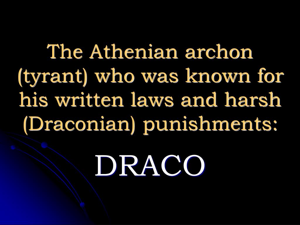 The Athenian archon (tyrant) who was known for his written laws and harsh (Draconian) punishments: