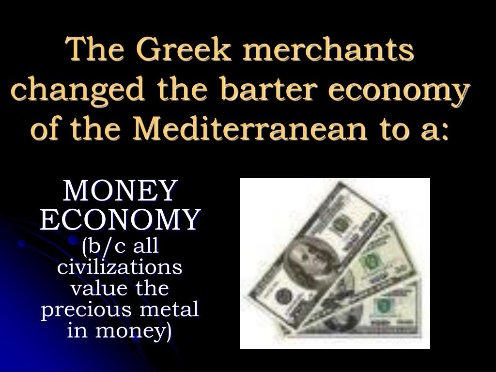 The Greek merchants changed the barter economy of the Mediterranean to a: