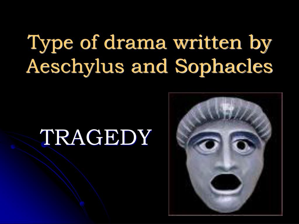 Type of drama written by Aeschylus and Sophacles