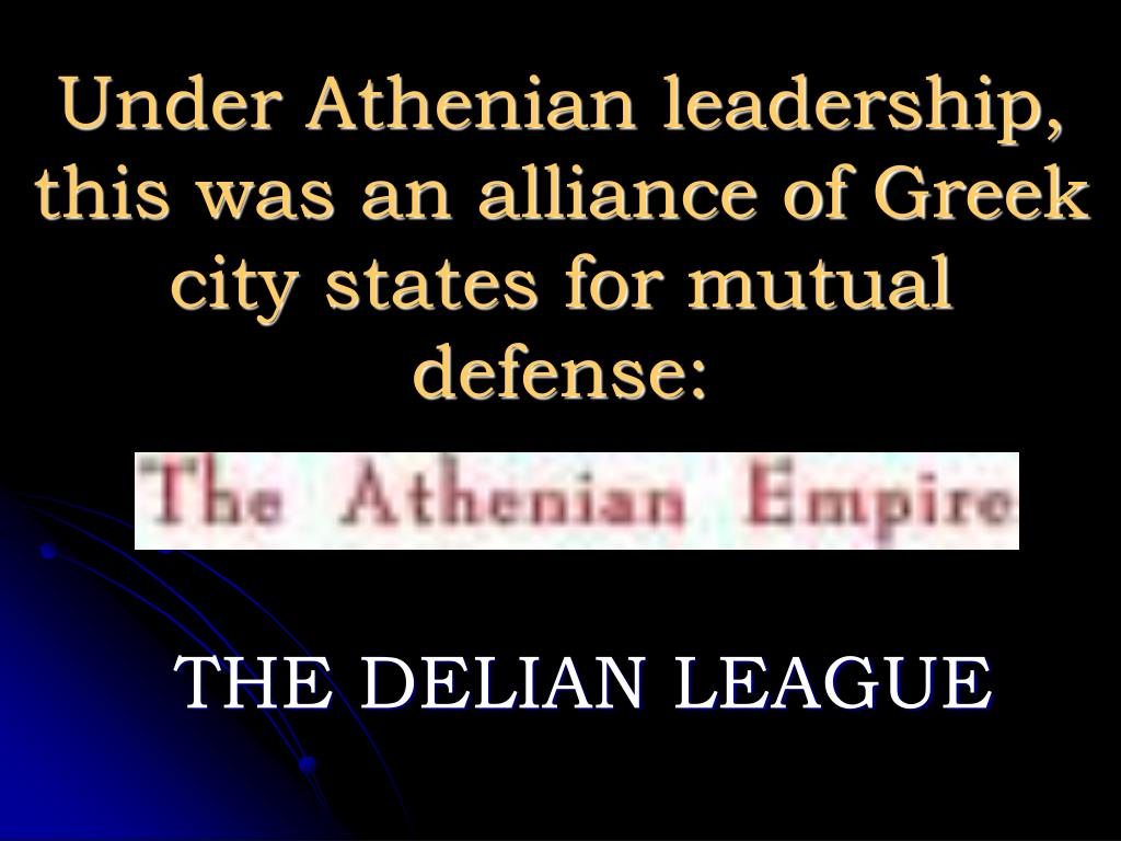 Under Athenian leadership, this was an alliance of Greek city states for mutual defense: