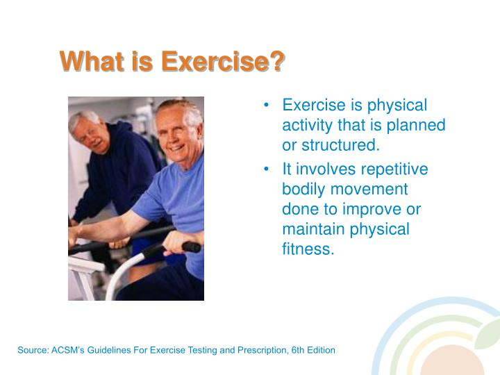 Exercise is physical activity that is planned or structured.