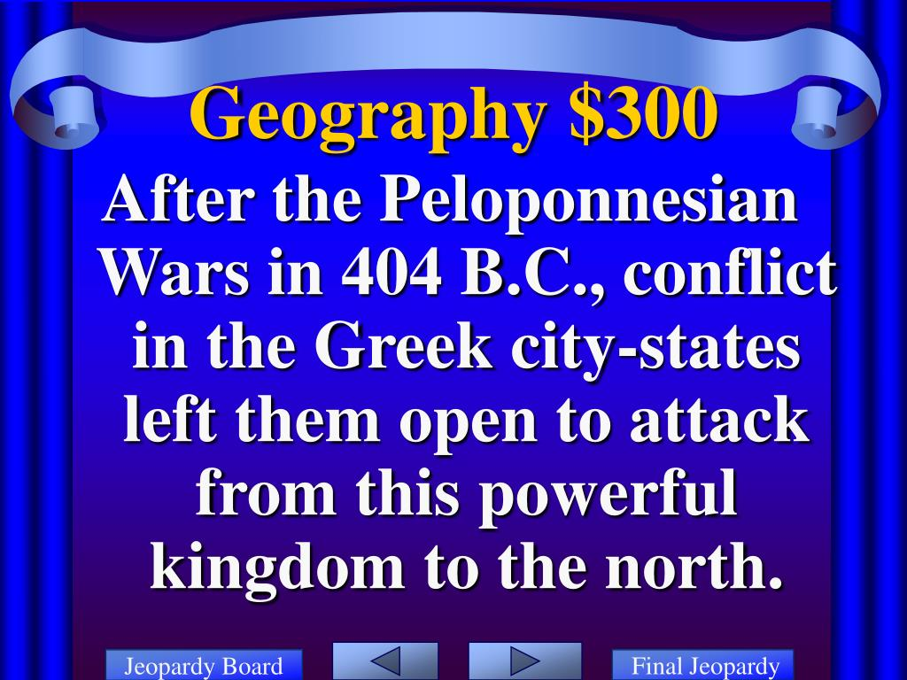 After the Peloponnesian Wars in 404 B.C., conflict in the Greek city-states left them open to attack from this powerful kingdom to the north.