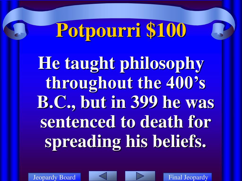 He taught philosophy throughout the 400's B.C., but in 399 he was sentenced to death for spreading his beliefs.