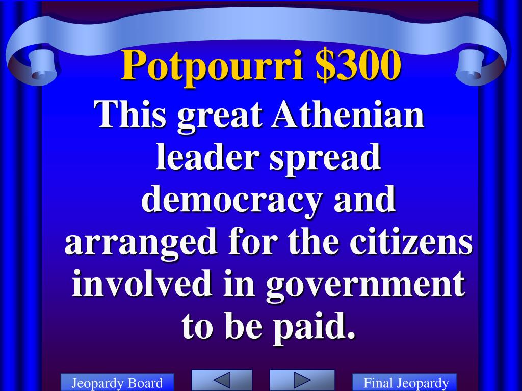 This great Athenian leader spread democracy and arranged for the citizens involved in government to be paid.