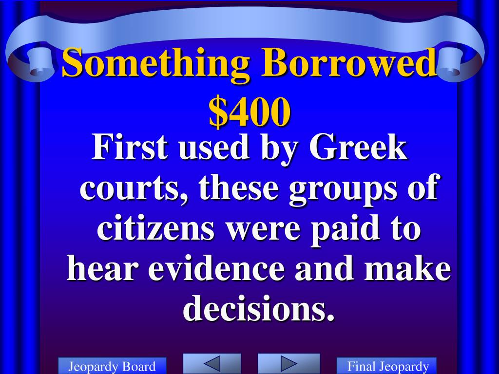 First used by Greek courts, these groups of citizens were paid to hear evidence and make decisions.