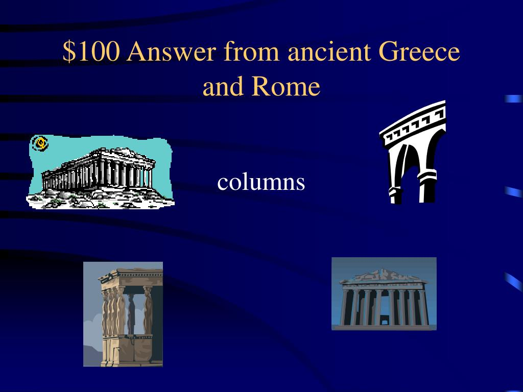 $100 Answer from ancient Greece and Rome