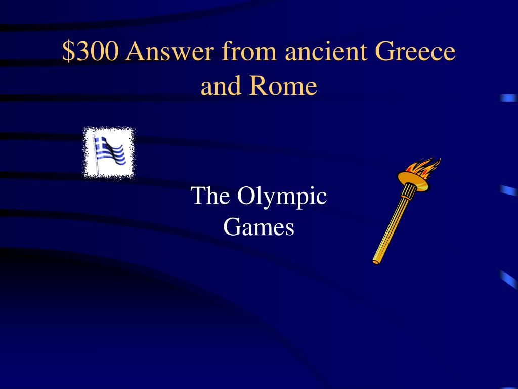 $300 Answer from ancient Greece and Rome