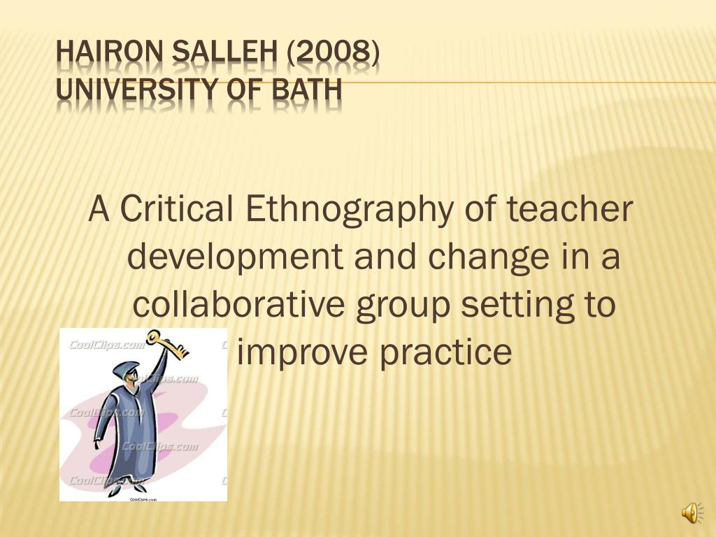 A Critical Ethnography of teacher development and change in a collaborative group setting to improve practice