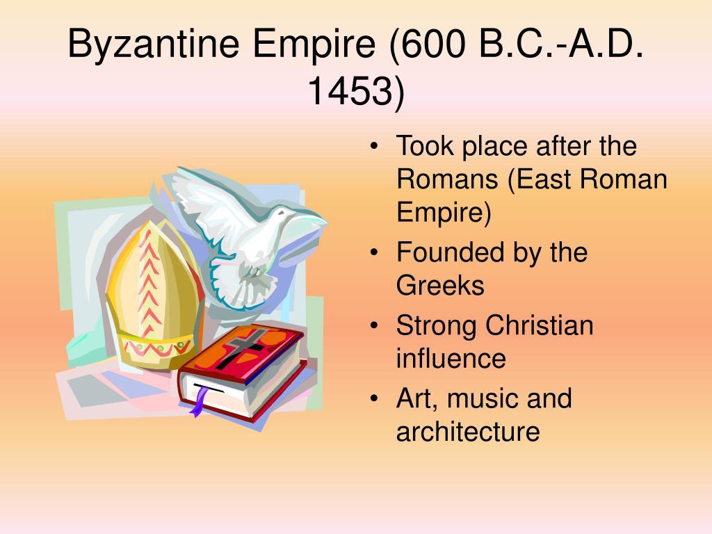 Byzantine Empire (600 B.C.-A.D. 1453)