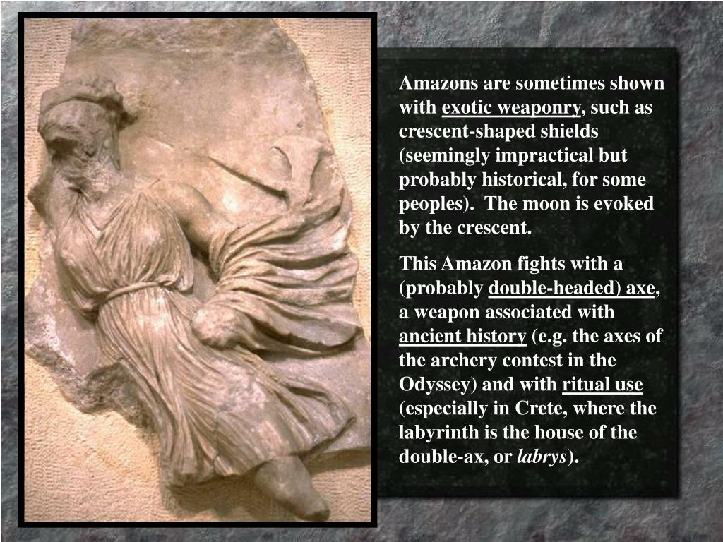 Amazons are sometimes shown with