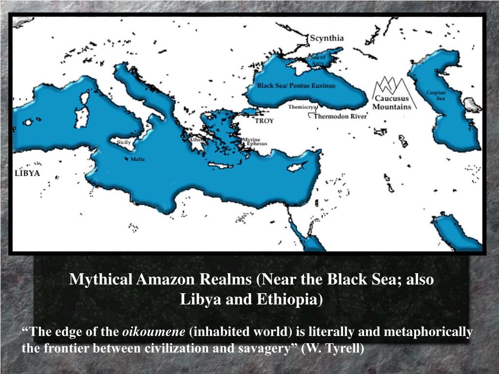 Mythical Amazon Realms (Near the Black Sea; also Libya and Ethiopia)