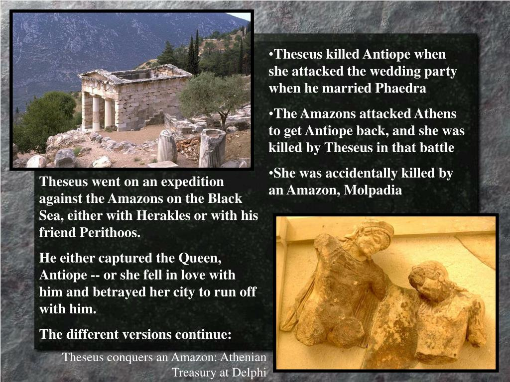 Theseus killed Antiope when she attacked the wedding party when he married Phaedra