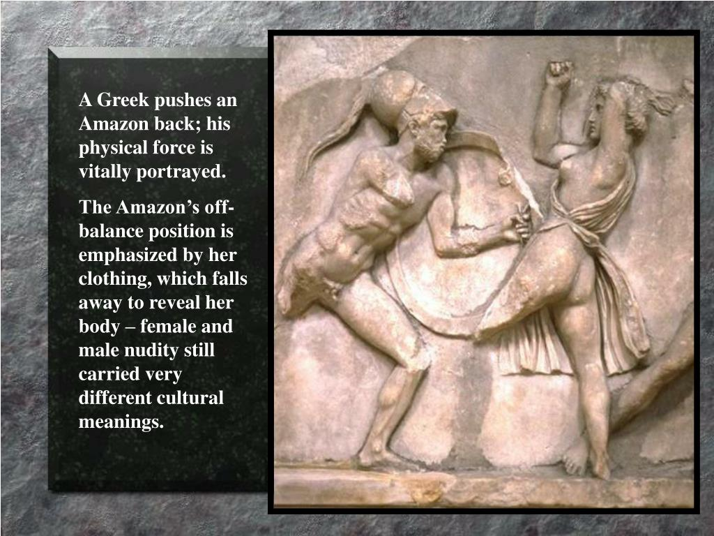 A Greek pushes an Amazon back; his physical force is vitally portrayed.