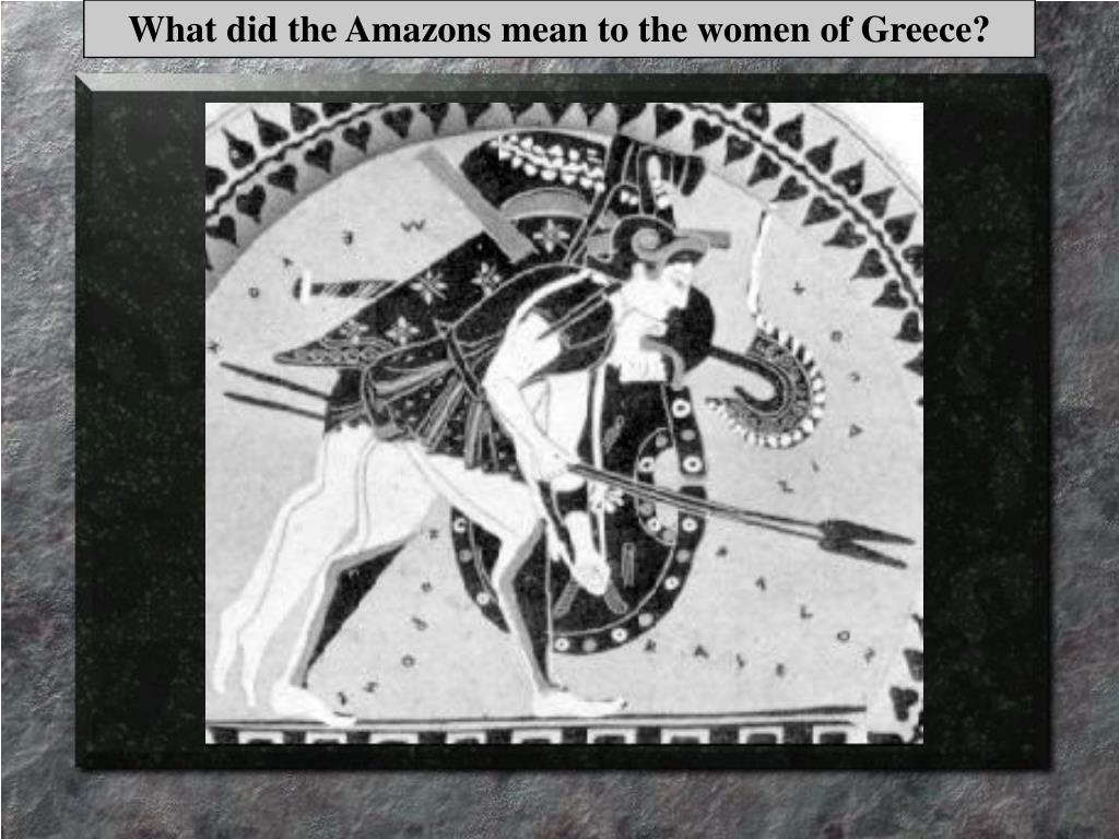 What did the Amazons mean to the women of Greece?