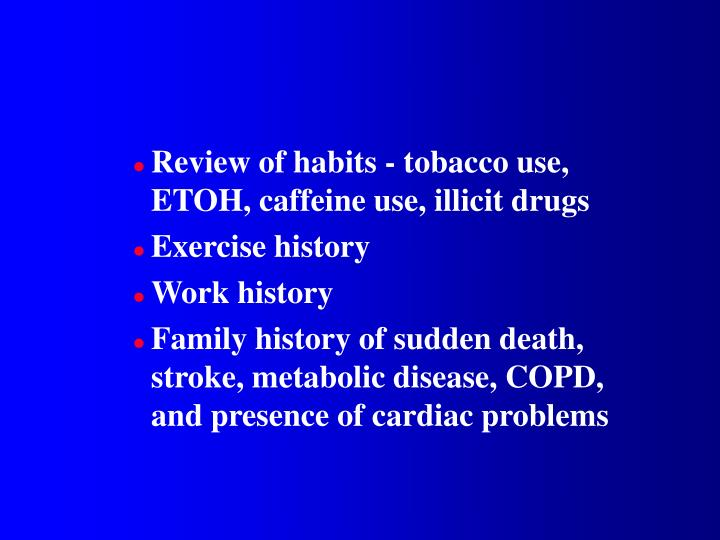 Review of habits - tobacco use, ETOH, caffeine use, illicit drugs