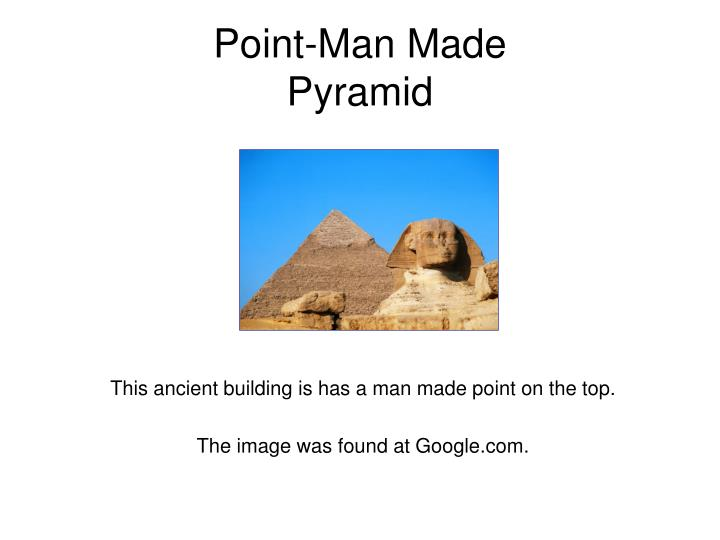 Point man made pyramid