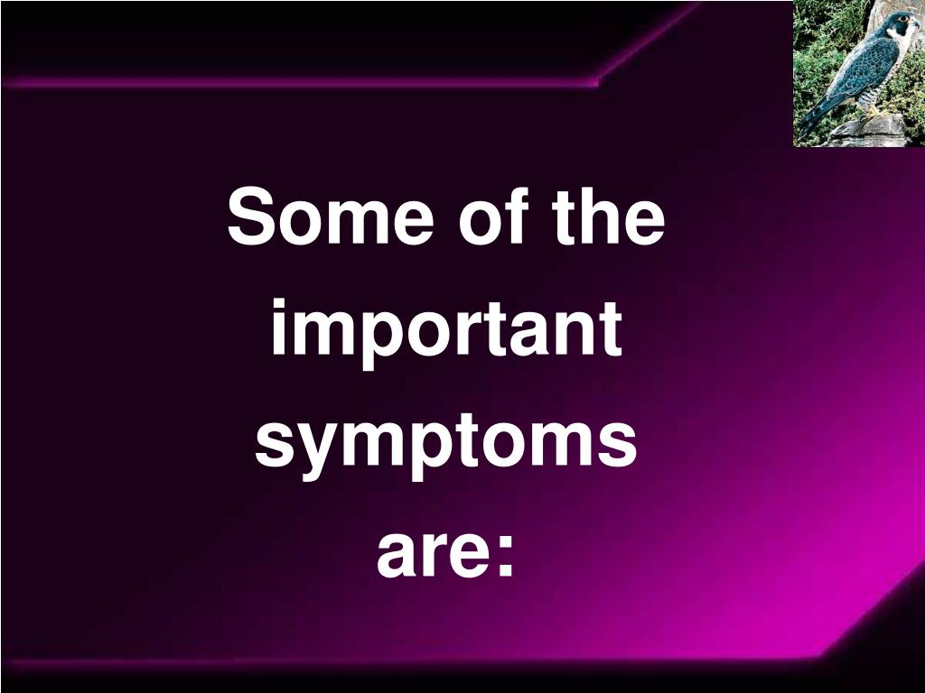 Some of the important symptoms are: