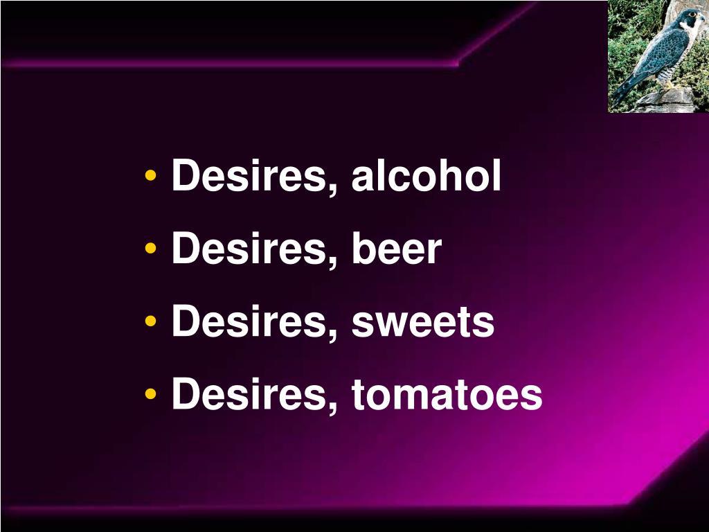 Desires, alcohol