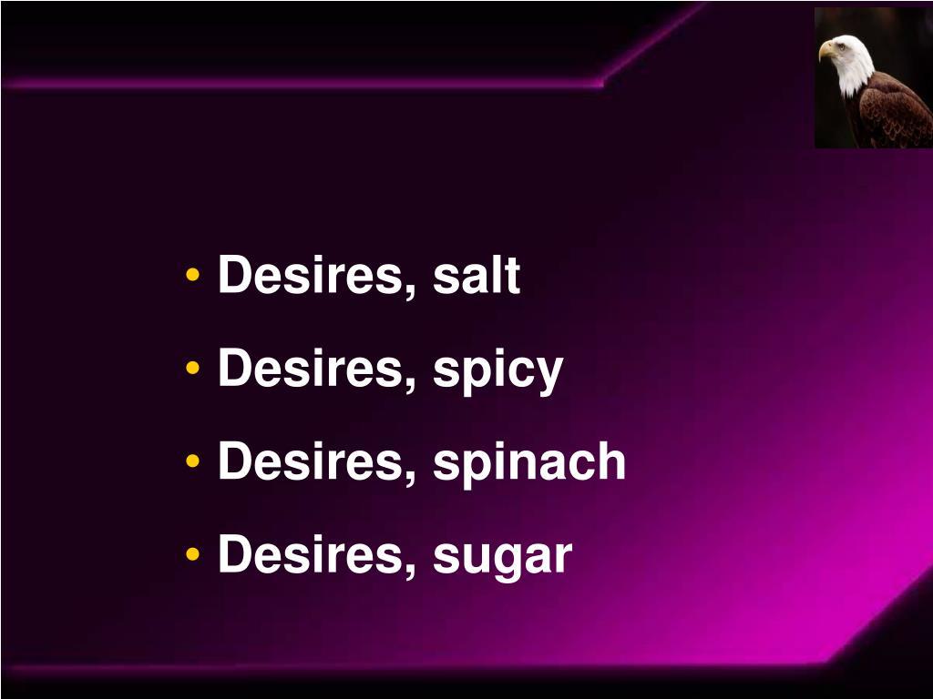 Desires, salt