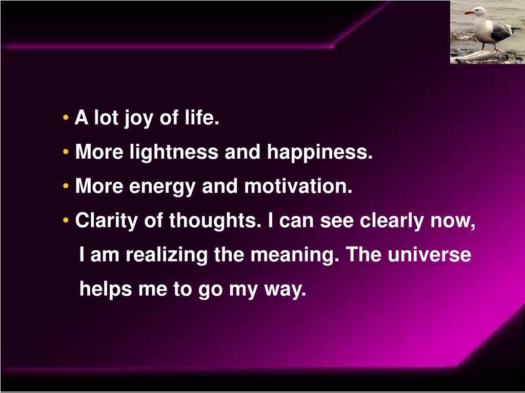 A lot joy of life.