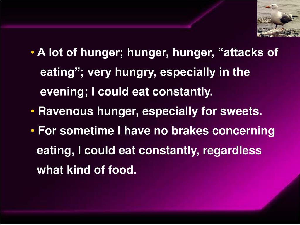 "A lot of hunger; hunger, hunger, ""attacks of"