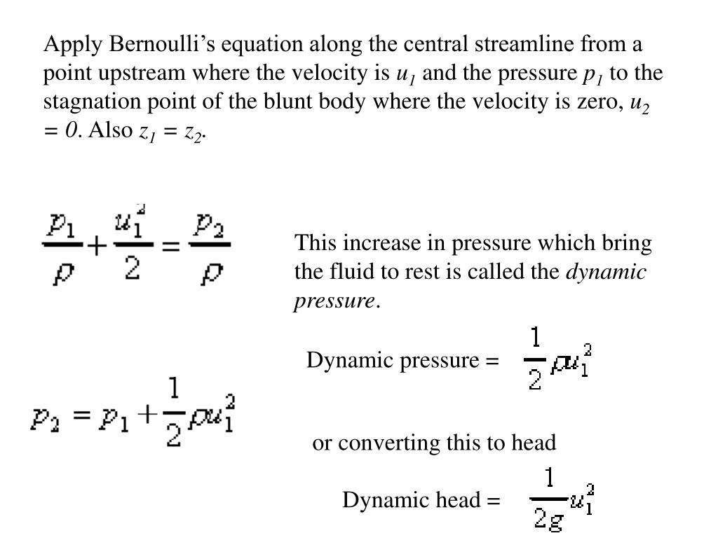Apply Bernoulli's equation along the central streamline from a point upstream where the velocity is
