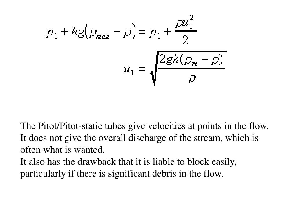 The Pitot/Pitot-static tubes give velocities at points in the flow.